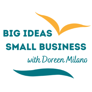 Big Ideas - Small Business with Doreen Milano